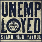 "Stand High Patrol  – ""Unemployed"""