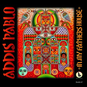 """Addis Pablo - """"In My Father's House"""""""