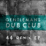 Gentleman's Dub Club – Fourty Four: The Remixes