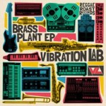 "Vibration Lab – ""Brass Plant EP"" (Reggae Roast)"