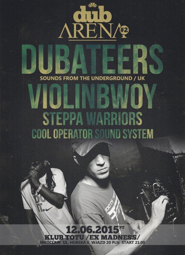 Dub Arena #2 – Dubateers, Violinbwoy, Steppa Warriors, Cool Operator Sound System // 12.06.2015 // Wrocław