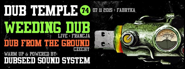 Dub Temple #74 – Weeding Dub, Dub From The Ground, Dubseed Sound System // 7.11.2015 // Kraków