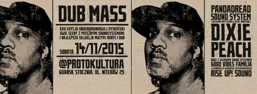 Dub Mass XXII – Dixie Peach, Pandadread Sound System, Good Vibes Familia, Rise Up! Sound // 14.11.2015 // Gdańsk