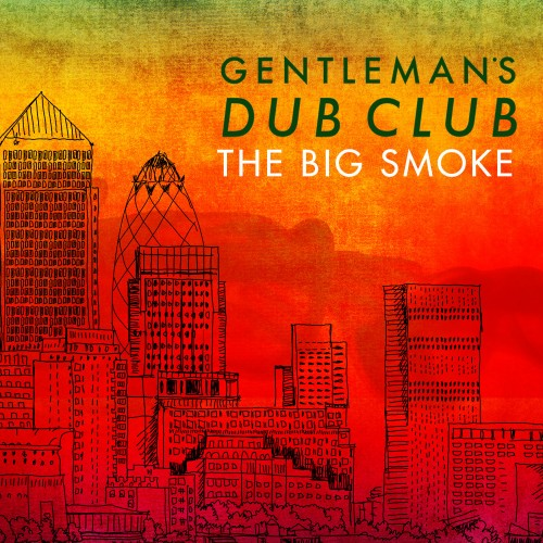 "Gentelman's Dub Club – ""The Big Smoke"""