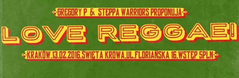 """Steppa Warriors & Gregory P proponują: """"Love Reggae!"""" // 13.02.2016 // Kraków"""