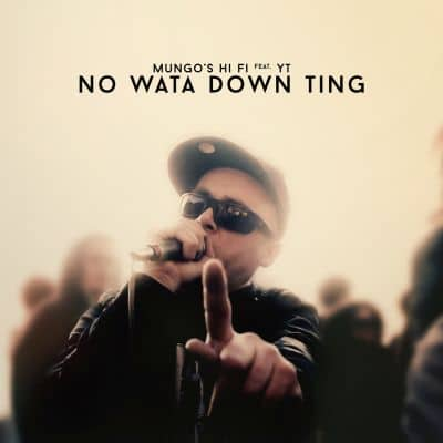 "[Review] Mungo's Hi Fi feat. YT – ""No Wata Down Ting"""