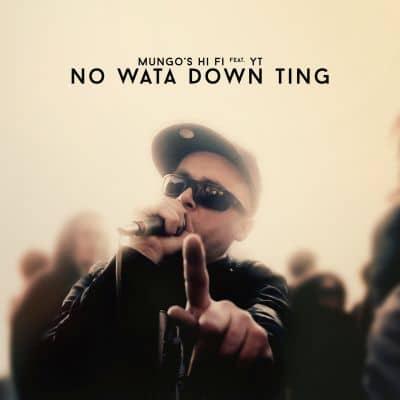 "[Recenzja] Mungo's Hi Fi feat. YT – ""No Wata Down Ting"""