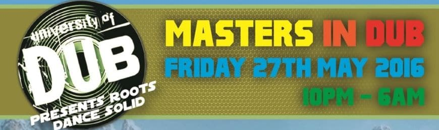 University of Dub presents Roots Dance Solid – Masters In Dub // 27.05.2016 // London