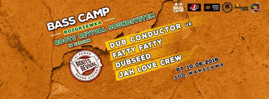 [Impreza] Bass Camp Rozgrzewka – Dub Conductor, Roots Revival, Fatty Fatty, Dubseed, Jah Love / 10.06.2016 / Warszawa