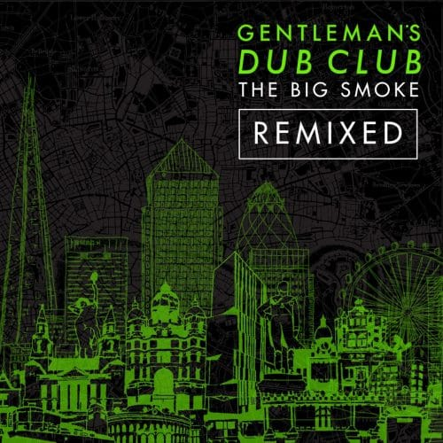 "Gentleman's Dub Club – ""The Big Smoke Remixed"""