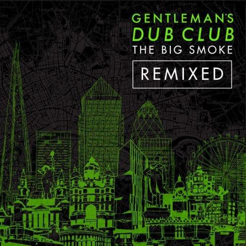 "Gentleman's Dub Club – ""The Big Smoke Remixed"""