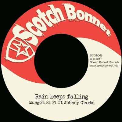 "[Review] Mungo's Hi Fi ft Johnny Clarke – ""Rain keeps falling"" (Scotch Bonnet Records)"